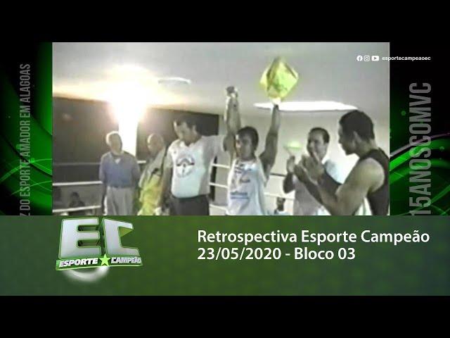 Retrospectiva Esporte Campeão 23/05/2020 - Bloco 03