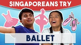 Singaporeans Try: Ballet