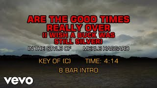 Merle Haggard - Are The Good Times Really Over (I Wish A Buck Was Still Silver) (Karaoke)
