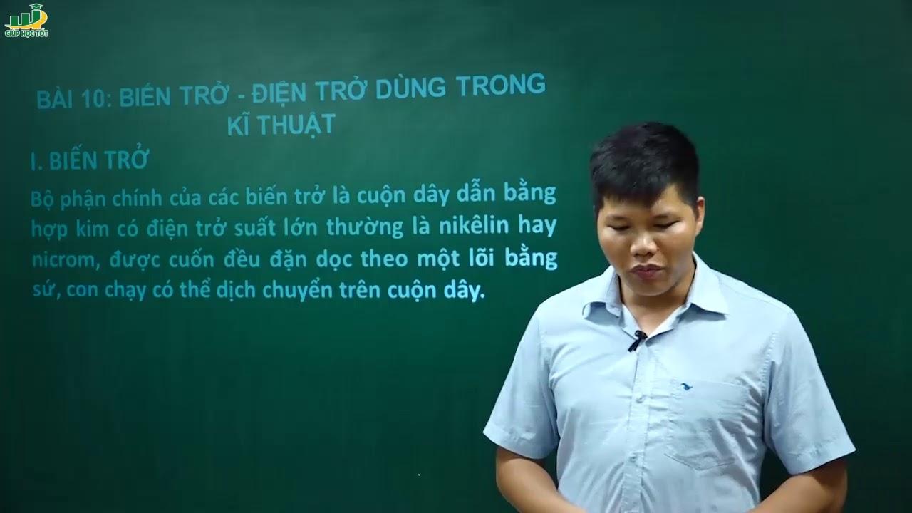 Vật Lí lớp 9 – Bài giảng Bài 10  Biến trở. Điện trở dùng trong kĩ thuật | Thầy Trần Văn Huỳnh
