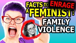 FACTS TO PISS OFF A FEMINIST: FAMILY VIOLENCE