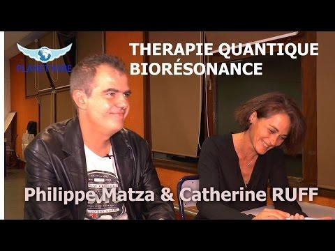 THERAPIE QUANTIQUE BIORÉSONANCE avec Philippe Matza & Catherine RUFF