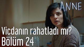 Anne 24. Bölüm - Vicdanın Rahatladı mı?