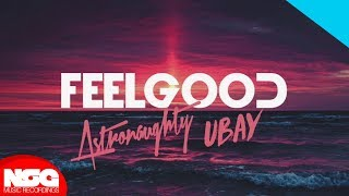 Astronaughty x Ubay - Feel Good (Audio)