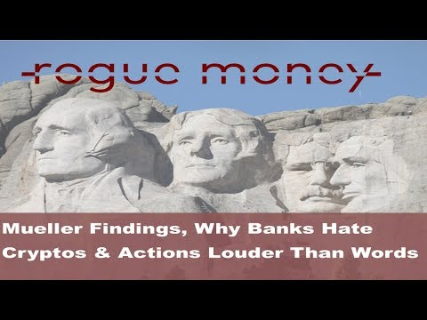 Rogue Mornings - Mueller Findings, Why Banks Hate Cryptos & Actions Louder Than Words (02/19/18)