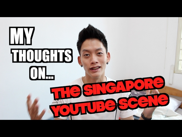 MY THOUGHTS ON THE SINGAPORE YOUTUBE SCENE