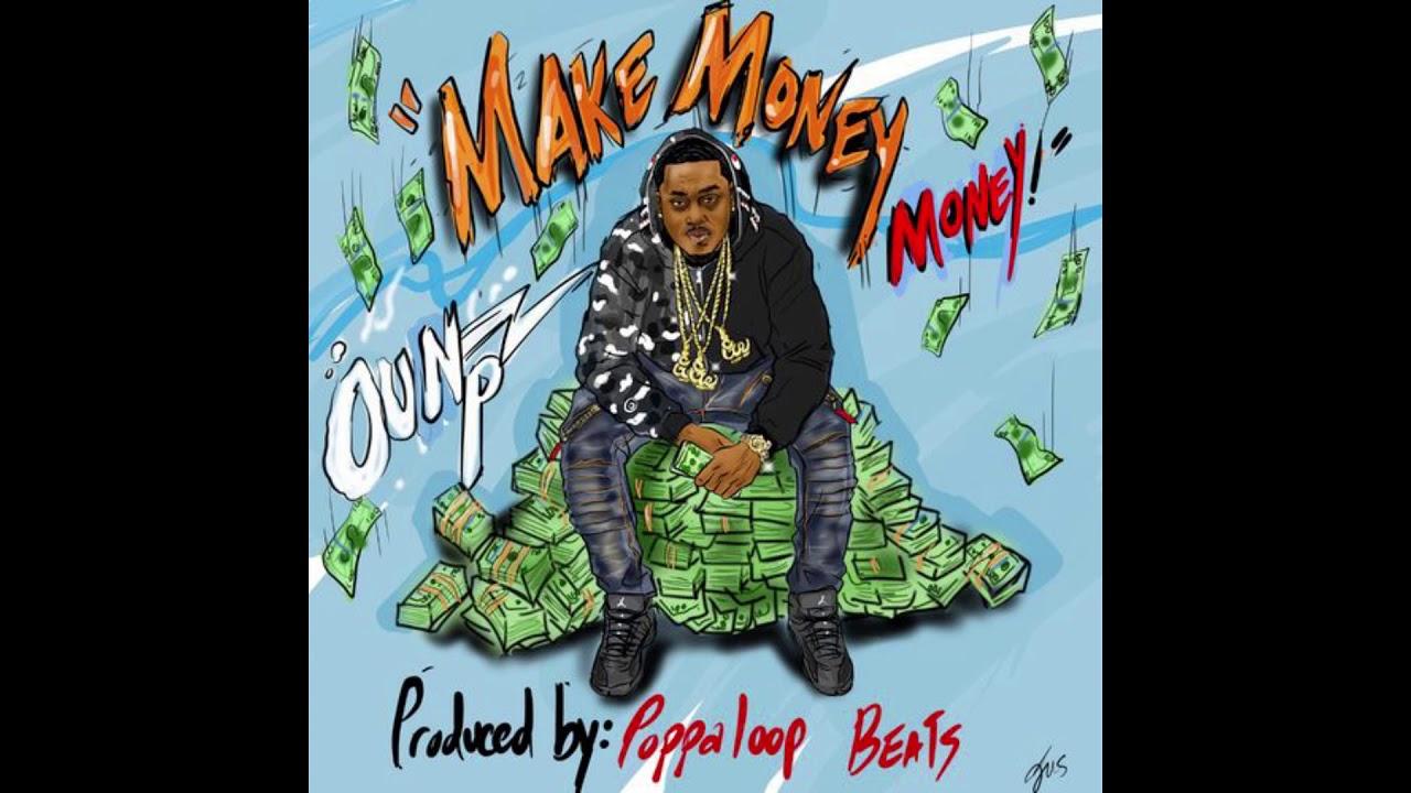 Oun P -  Money Money Money (Prod. By Poppa loop Beats)