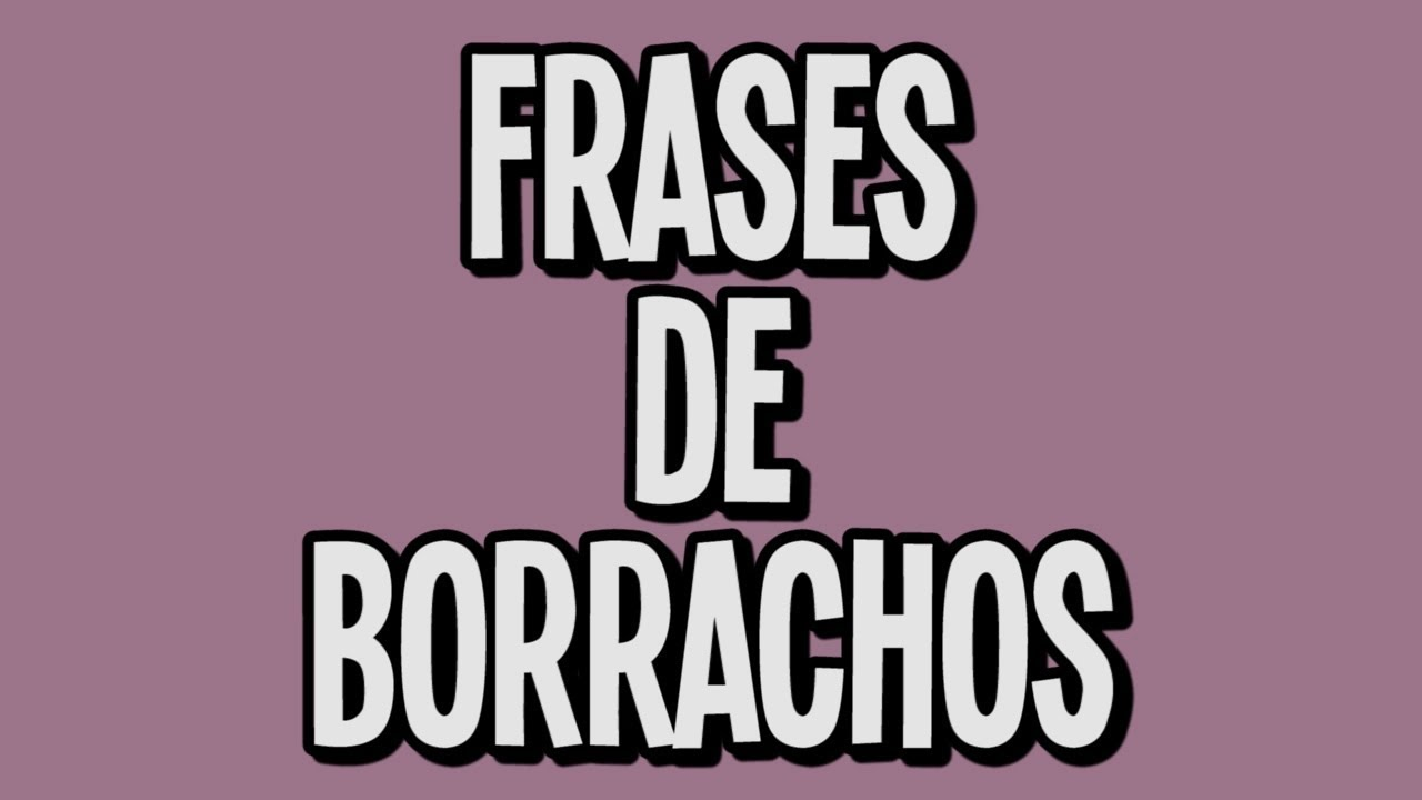 Frases De Borrachos At Molinerd
