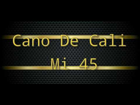 Cano De Cali Mi 45 (Flaco Bazan)