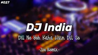 DJ INDIA DIL NE YEH KAHA HAIN DIL SE - BANG ZOE RMX