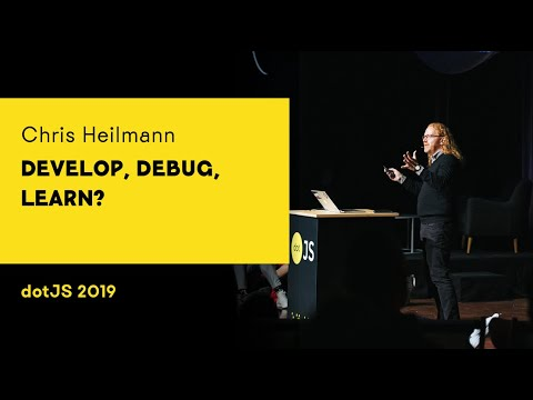 dotJS 2019 - Chris Heilmann - Develop, Debug, Learn?