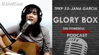 Glory Box (Portishead Cover) —Jana Garcia | TPKP #JAMCast