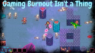 Rant: Gaming Burnout Is Not A Real Thing