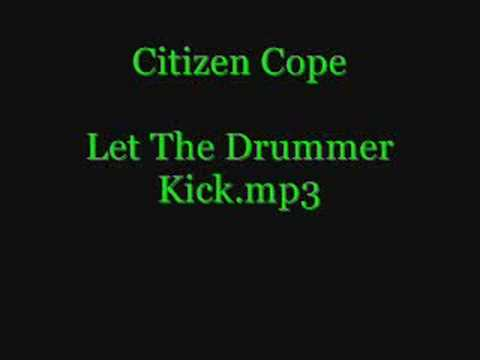 Citizen Cope - Let The Drummer Kick  [Lyrics]
