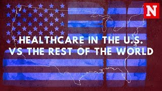 Healthcare In The U.S. Vs The Rest Of The World