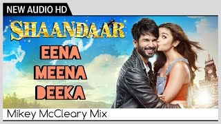 Download Hindi Video Songs - Shaandaar - Eena Meena Deeka (Full AUDIO Song) | Mikey McCleary Mix | Shahid Kapoor & Alia Bhatt