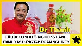 Dr Thanh - Cậu Bé Tội Nghiệp Trong Cô Nhi Viện Và Hành Trình Xây Dựng Tập Đoàn NGK Nghìn Tỷ