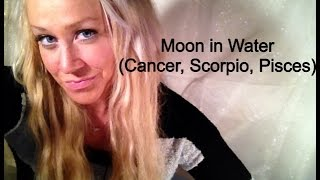 Moon in Water (Cancer, Scorpio, Pisces)