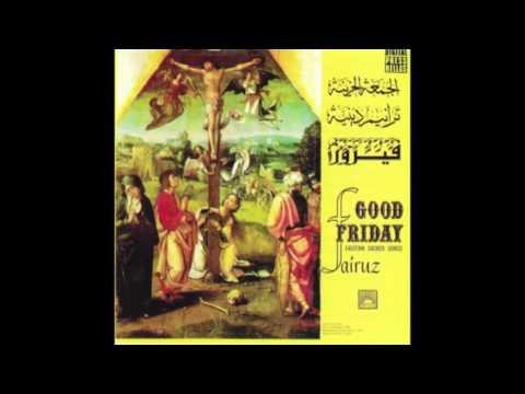 Fairuz - الجمعة الحزينة [Good Friday: Eastern Sacred Songs] (1967)