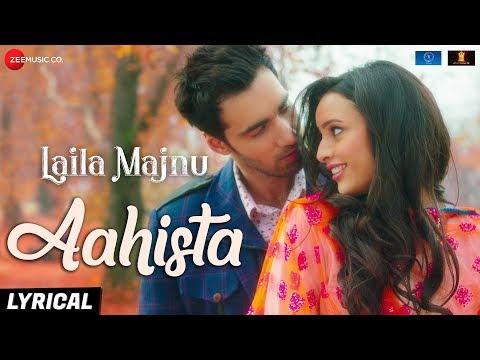 Aahista - Lyrical | Laila Majnu | Arijit Singh & Jonita Gandhi | Avinash T & Tripti D | Imtiaz Ali