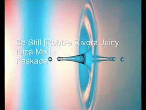 Be Still [Robbie Rivera Juicy Ibiza mix] - Kaskade