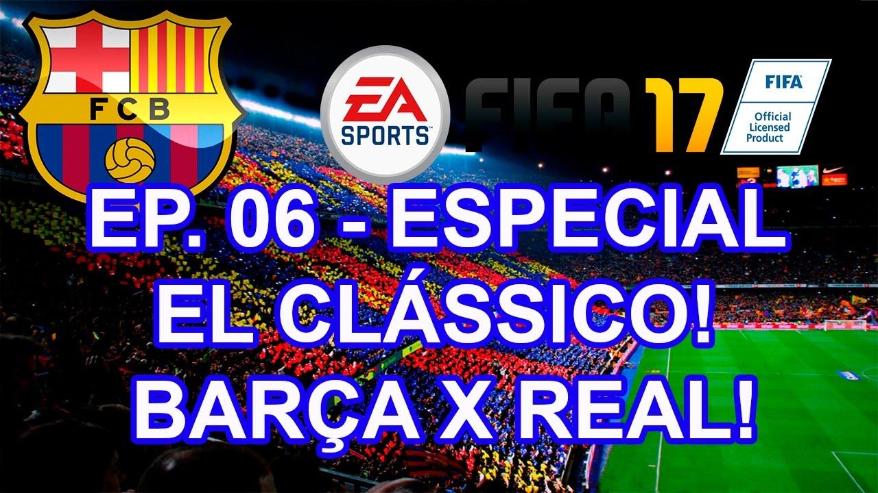 Fifa 17 Desafio Barcelona - Ep. 06 - Especial El Clássico ...