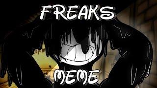 Freaks | Meme | Bendy and the Ink Machine