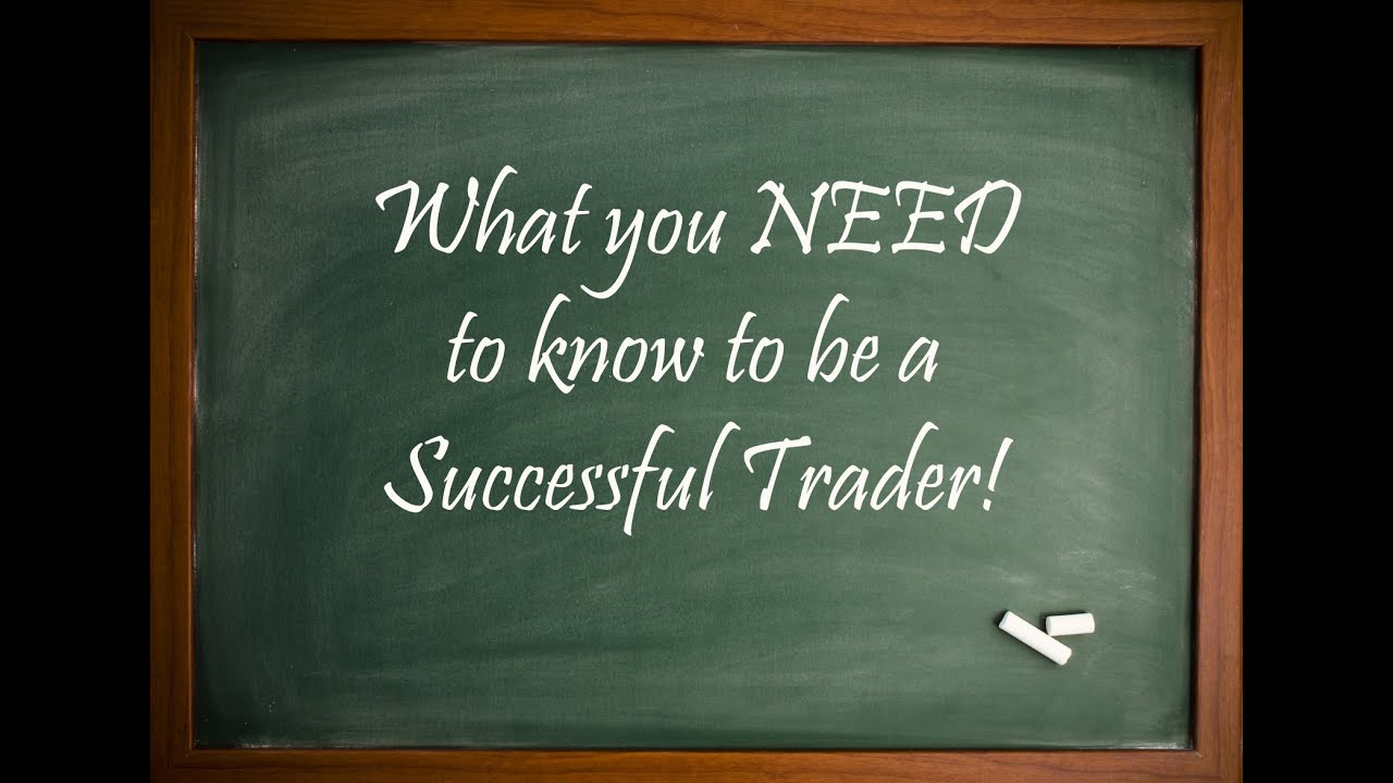 What you need to know to be a SUCCESSFUL TRADER!