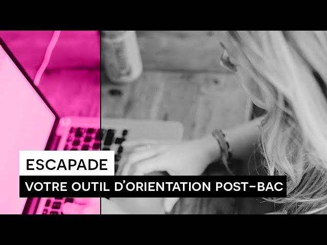 ESCAPADE :  Votre outil d'orientation post-bac - 2018.2019