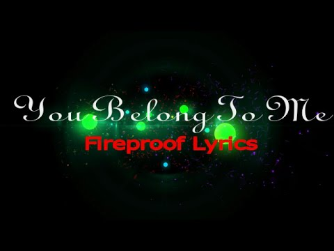You Belong To Me Lyrics by Fireproof