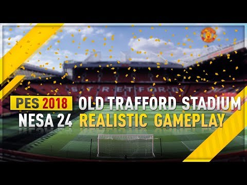[TTB] PES 2018 - Old Trafford Stadium - Nesa24 Realistic Gameplay Patch