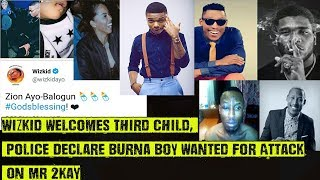 Wizkid Welcomes Third Child With Jada Pollock Burna Boy Wanted For Attack On Mr 2Kay