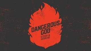 Dangerous God: A Study in Hebrews - New Life Community Church