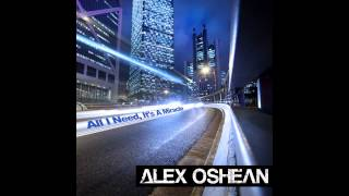 ALEX OSHEAN - All I need, It
