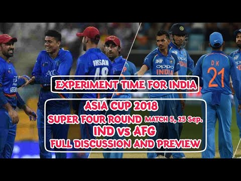 Asia Cup 2018: Experiment Time | IND vs AFG Preview | 25 Sep. Super Four Round, Match 5 |