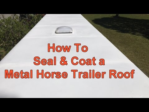 How To Seal & Coat a Metal Horse Trailer Roof
