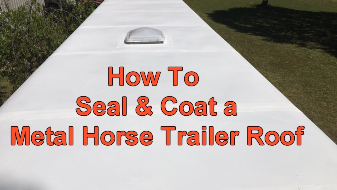 How To Seal Amp Coat A Metal Horse Trailer Roof Youtube