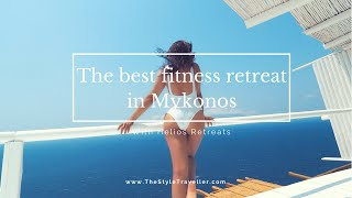 The Most Luxurious Fitness Holiday in Mykonos/ Helios Retreats