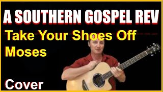 Take Your Shoes Off Moses Acoustic Guitar Cover - A Southern Gospel Revival Chords & Lyrics In Desc