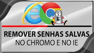 Como Remover Senhas Salvas no Google Chrome e no Internet Explorer