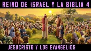 ISRAEL Y LA BIBLIA 4: La era de Jesucristo. Los evangelios y los hechos de los apóstoles