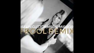 Iselin Guttormsen - Mirror (Frool Remix)