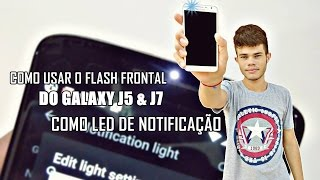 Como Usar o Flash Frontal Do  Samsung Galaxy J5 e J7 Como Led De Notificação