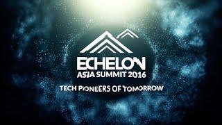Echelon Asia Summit 2016: Tech Pioneers of Tomorrow - Highlights