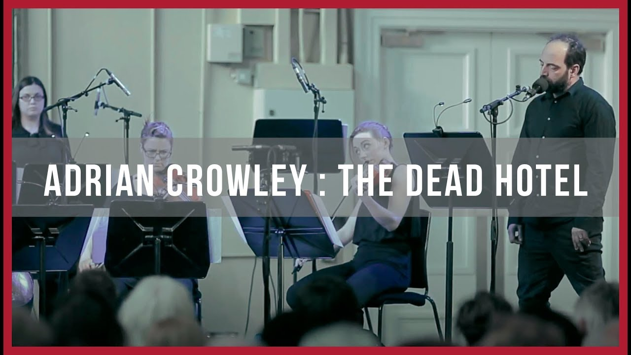 Crash Ensemble & Adrian Crowley: The Dead Hotel