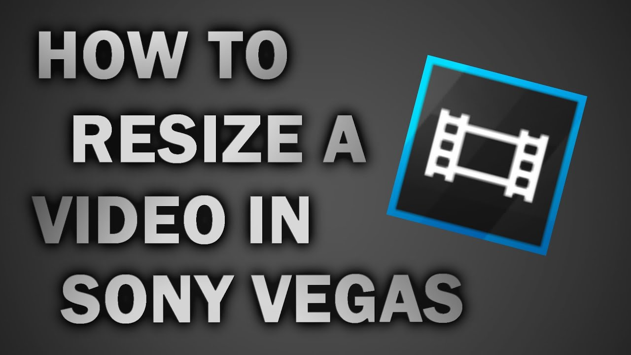 How To Resize A Video In Sony Vegas Pro 13