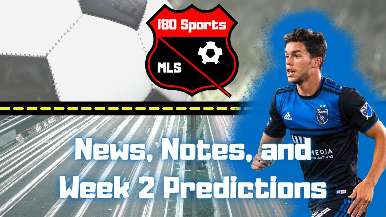 MLS Pod- News, Notes, and Week 2 Predictions