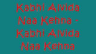 Kabhi Alvida Naa Kehna - Kabhi Alvida Naa Kehna