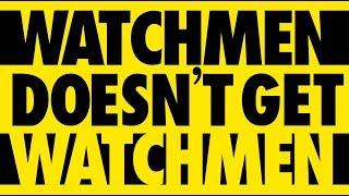 WATCHMEN Doesn't Get 'Watchmen' (Video Essay) - Max Marriner