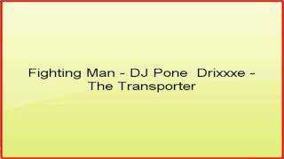 Fighting Man - DJ Pone  Drixxxe - The Transporter
